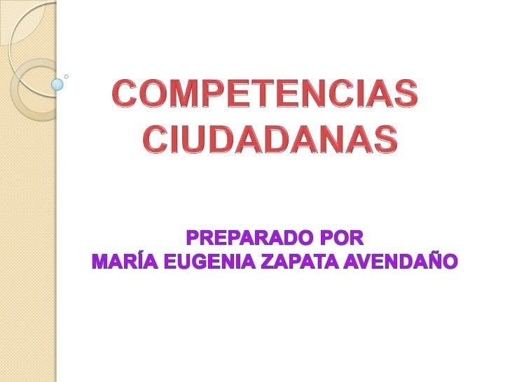 COMPETENCIAS <br />CIUDADANAS<br />PREPARADO POR<br />MARÍA EUGENIA ZAPATA AVENDAÑO<br />