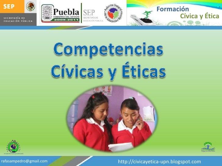 Formación<br />Cívica y Ética<br />Competencias Cívicas y Éticas<br />http://civicayetica-upn.blogspot.com<br />rafasamped...