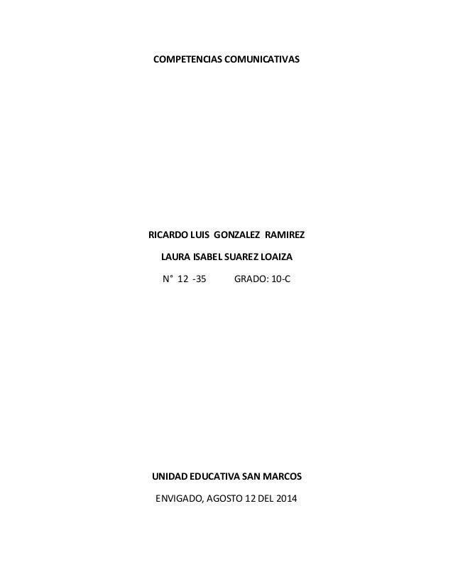 COMPETENCIAS COMUNICATIVAS RICARDO LUIS GONZALEZ RAMIREZ LAURA ISABEL SUAREZ LOAIZA N° 12 -35 GRADO: 10-C UNIDAD EDUCATIVA...