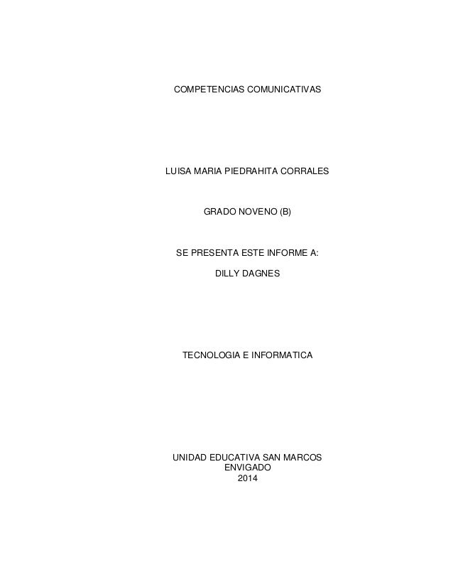 COMPETENCIAS COMUNICATIVAS LUISA MARIA PIEDRAHITA CORRALES GRADO NOVENO (B) SE PRESENTA ESTE INFORME A: DILLY DAGNES TECNO...