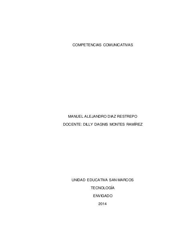COMPETENCIAS COMUNICATIVAS MANUEL ALEJANDRO DIAZ RESTREPO DOCENTE: DILLY DAGNIS MONTES RAMÍREZ UNIDAD EDUCATIVA SAN MARCOS...