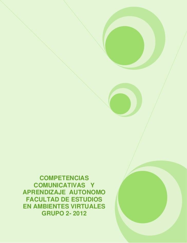 COMPETENCIAS   COMUNICATIVAS YAPRENDIZAJE AUTONOMO FACULTAD DE ESTUDIOSEN AMBIENTES VIRTUALES     GRUPO 2- 2012