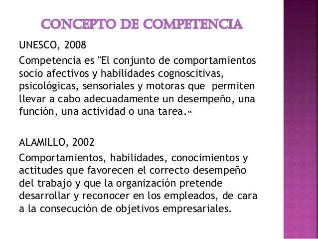 """UNESCO, 2008 Competencia es """"El conjunto de comportamientos socio afectivos y habilidades cognoscitivas, psicológicas, sen..."""