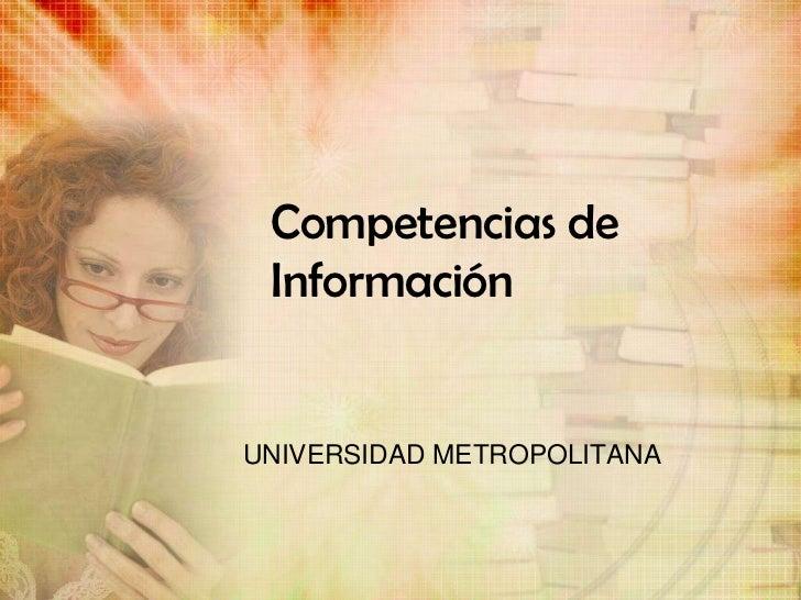 Competencias de InformaciónUNIVERSIDAD METROPOLITANA