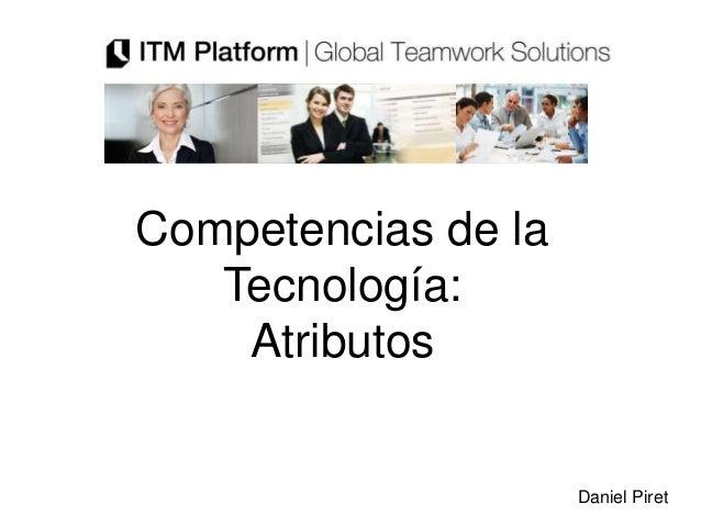 Competencias de la   Tecnología:    Atributos                     Daniel Piret