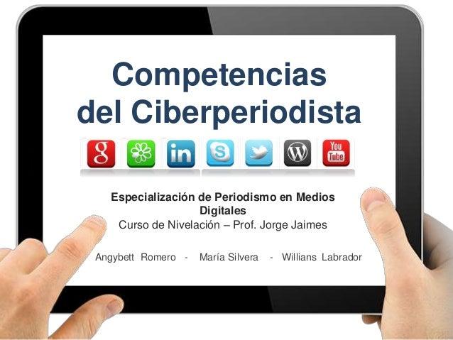 Competencias del Ciberperiodista Angybett Romero - María Silvera - Willians Labrador Especialización de Periodismo en Medi...