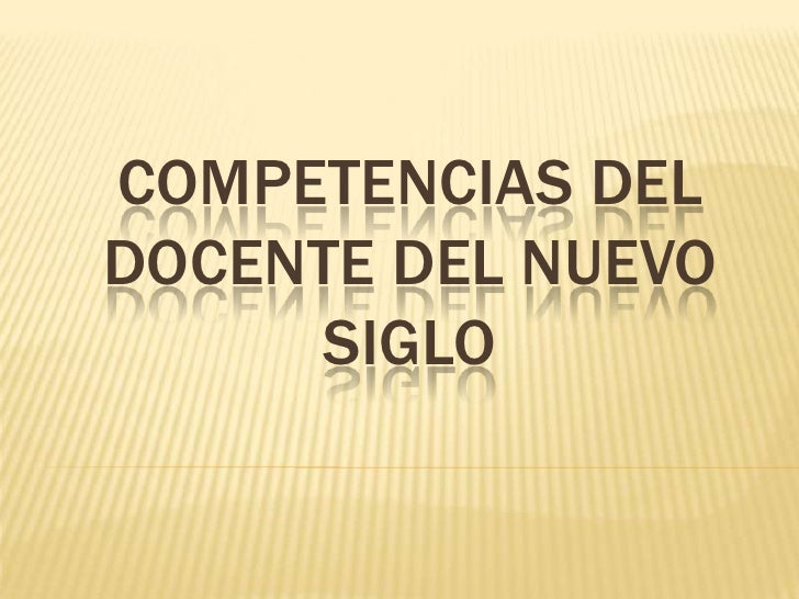 COMPETENCIAS DELDOCENTE DEL NUEVO      SIGLO