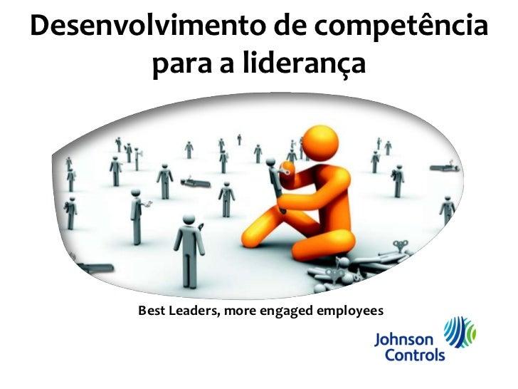 Desenvolvimento de competência        para a liderança       Best Leaders, more engaged employees