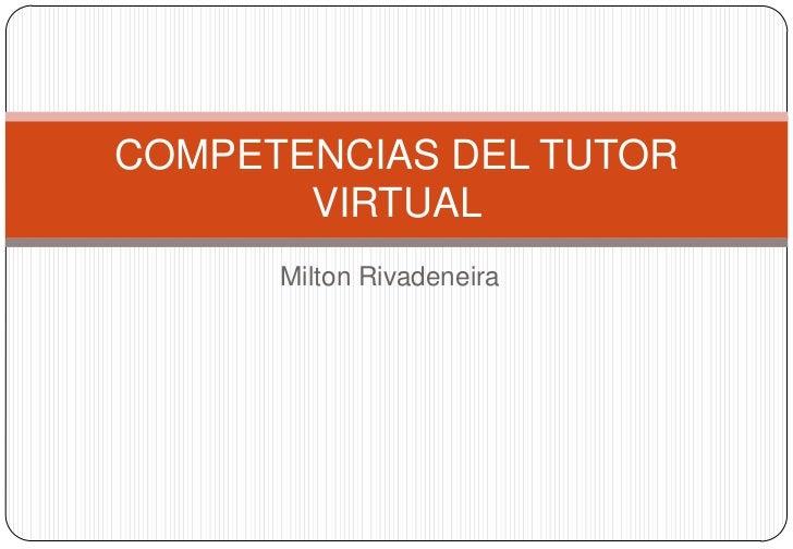 Milton Rivadeneira<br />COMPETENCIAS DEL TUTOR VIRTUAL<br />