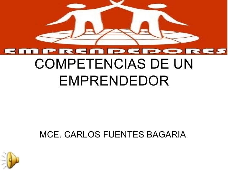 MCE. CARLOS FUENTES BAGARIA  COMPETENCIAS DE UN EMPRENDEDOR