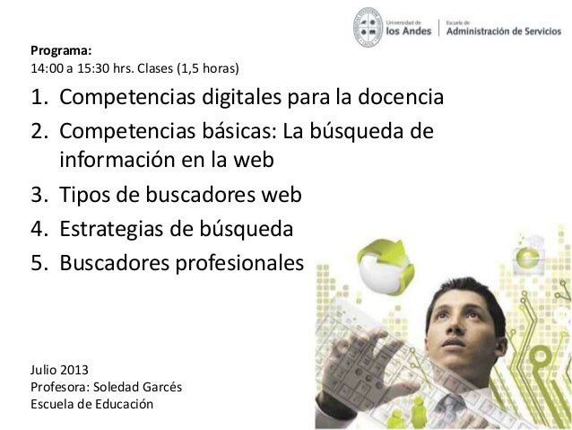 Programa: 14:00 a 15:30 hrs. Clases (1,5 horas) 1. Competencias digitales para la docencia 2. Competencias básicas: La bús...