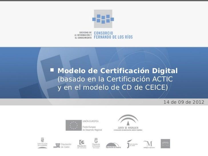 Modelo de Certificación Digital(basado en la Certificación ACTICy en el modelo de CD de CEICE)                            ...