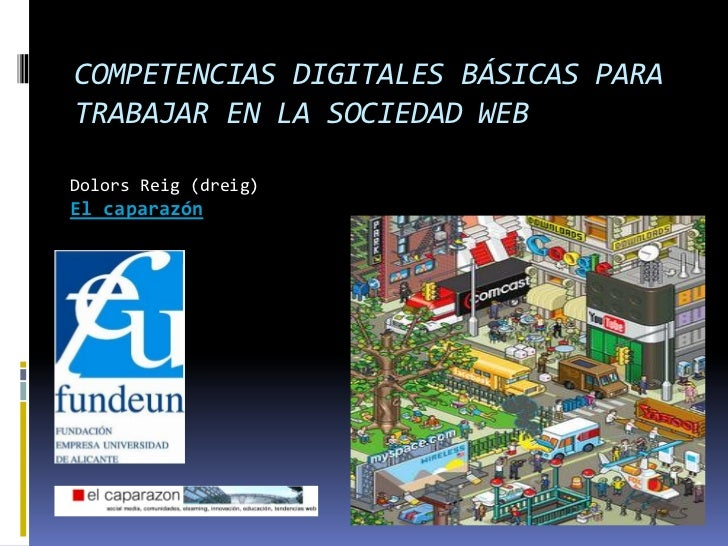 COMPETENCIAS DIGITALES BÁSICAS PARATRABAJAR EN LA SOCIEDAD WEBDolors Reig (dreig)El caparazón