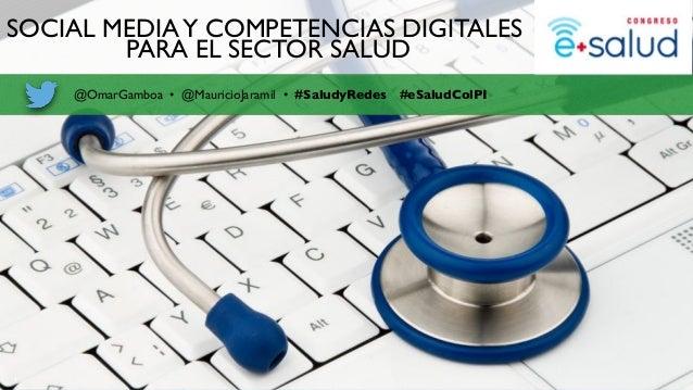 1 @OmarGamboa • @MauricioJaramil • #SaludyRedes SOCIAL MEDIAY COMPETENCIAS DIGITALES PARA EL SECTOR SALUD #eSaludColPI