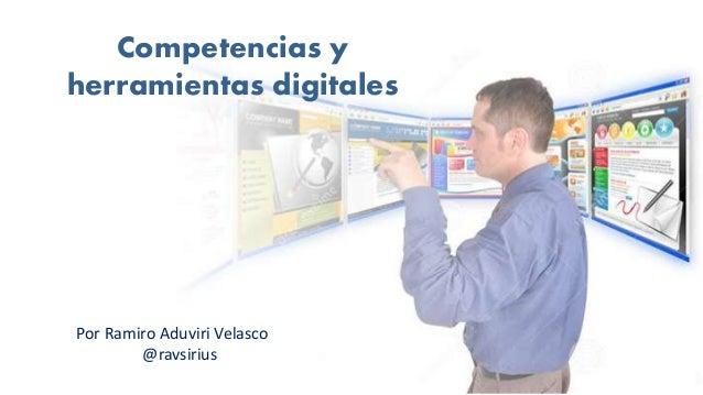 Competencias y herramientas digitales Por Ramiro Aduviri Velasco @ravsirius