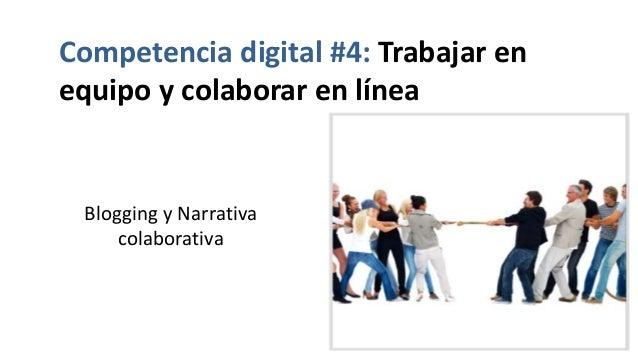 Competencia digital #4: Trabajar en equipo y colaborar en línea Blogging y Narrativa colaborativa