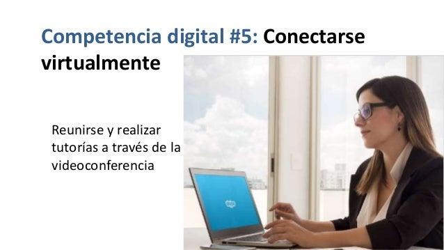 Competencia digital #5: Conectarse virtualmente Reunirse y realizar tutorías a través de la videoconferencia