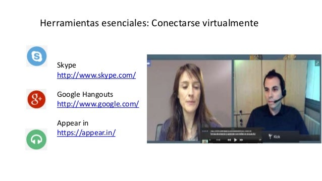 Herramientas esenciales: Conectarse virtualmente Skype http://www.skype.com/ Google Hangouts http://www.google.com/ Appear...