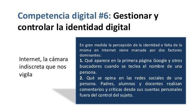 Competencia digital #6: Gestionar y controlar la identidad digital Internet, la cámara indiscreta que nos vigila En gran m...