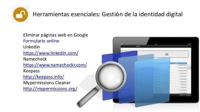 Herramientas esenciales: Gestión de la identidad digital Eliminar páginas web en Google Formulario online Linkedin https:/...