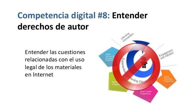 Competencia digital #8: Entender derechos de autor Entender las cuestiones relacionadas con el uso legal de los materiales...