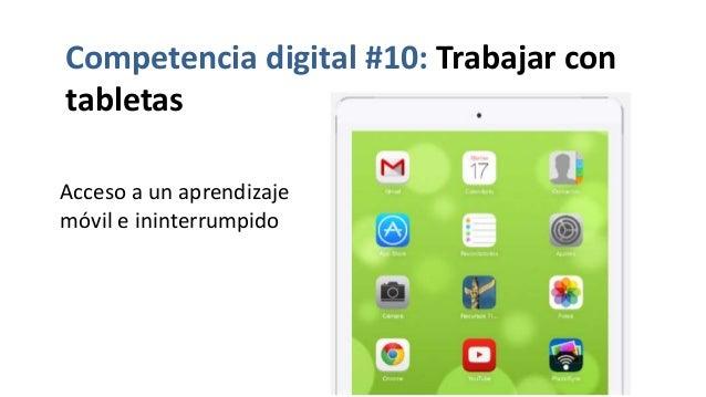 Acceso a un aprendizaje móvil e ininterrumpido Competencia digital #10: Trabajar con tabletas