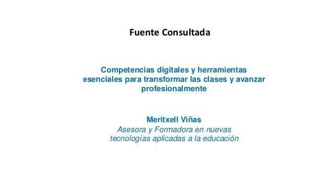 Competencias digitales y herramientas esenciales para transformar las clases y avanzar profesionalmente Meritxell Viñas As...