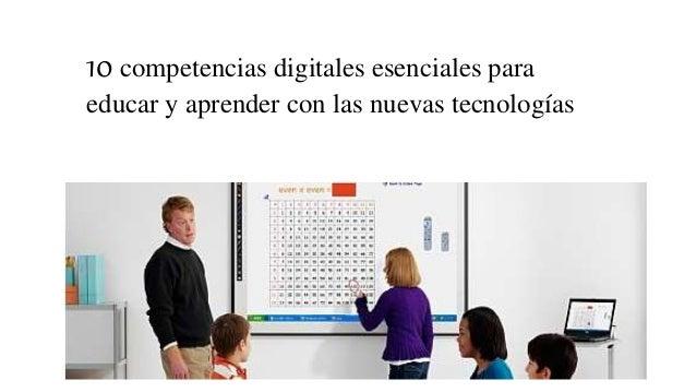 10 competencias digitales esenciales para educar y aprender con las nuevas tecnologías