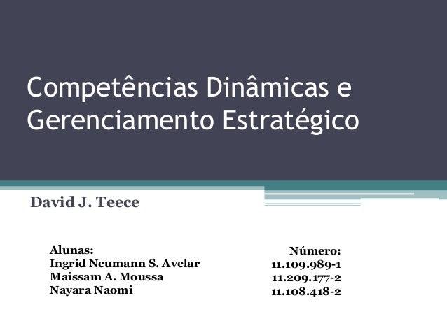 Competências Dinâmicas e Gerenciamento Estratégico David J. Teece Alunas: Ingrid Neumann S. Avelar Maissam A. Moussa Nayar...
