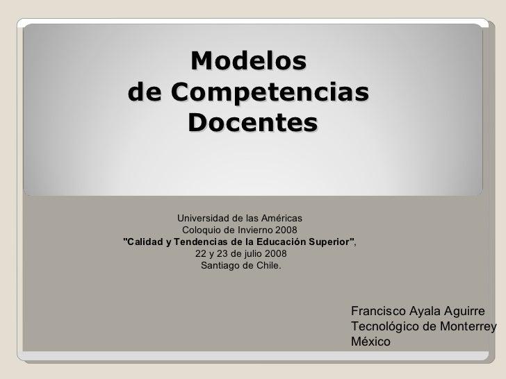 Modelos  de Competencias  Docentes Francisco Ayala Aguirre Tecnológico  de Monterrey México Universidad de las Américas  C...