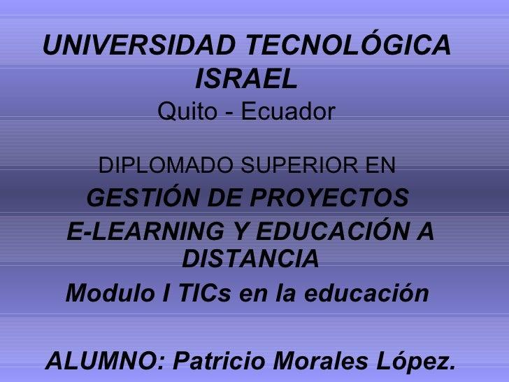 UNIVERSIDAD TECNOLÓGICA ISRAEL Quito - Ecuador DIPLOMADO SUPERIOR EN  GESTIÓN DE PROYECTOS  E-LEARNING Y EDUCACIÓN A DISTA...