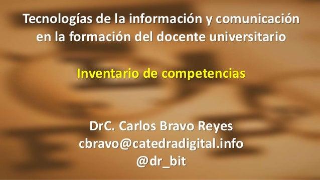 Tecnologías de la información y comunicación en la formación del docente universitario Inventario de competencias DrC. Car...