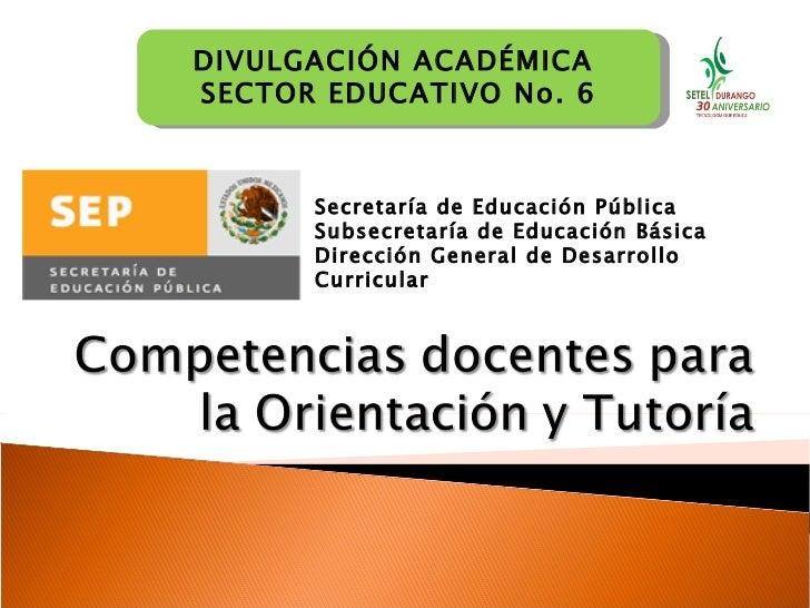 DIVULGACIÓN ACADÉMICA  SECTOR EDUCATIVO No. 6 Secretaría de Educación Pública Subsecretaría de Educación Básica Dirección ...