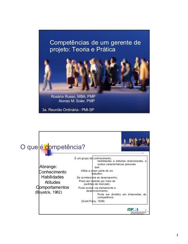 Competências de um gerente de projeto: Teoria e Prática Rosária Russo, MBA, PMP Alonso M. Soler, PMP 3a. Reunião Ordinária...