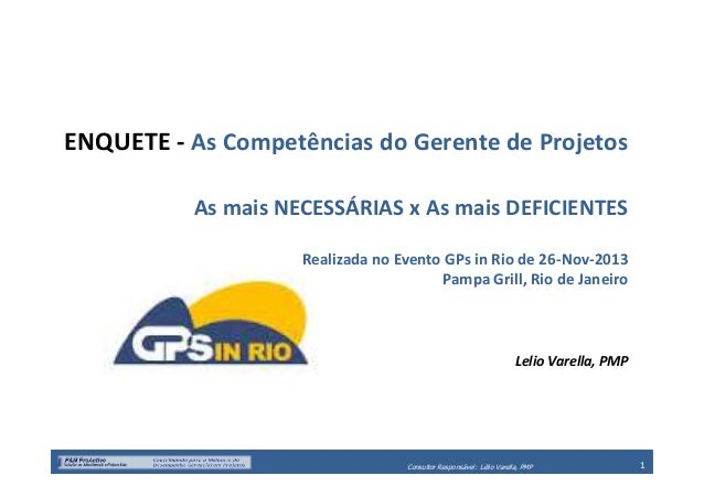 ENQUETE - As Competências do Gerente de Projetos As mais NECESSÁRIAS x As mais DEFICIENTES Realizada no Evento GPs in Rio ...