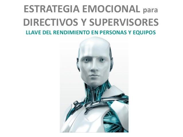 ESTRATEGIA EMOCIONAL para DIRECTIVOS Y SUPERVISORES LLAVE DEL RENDIMIENTO EN PERSONAS Y EQUIPOS