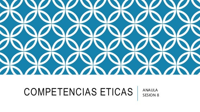 COMPETENCIAS ETICAS ANAULA SESION 8