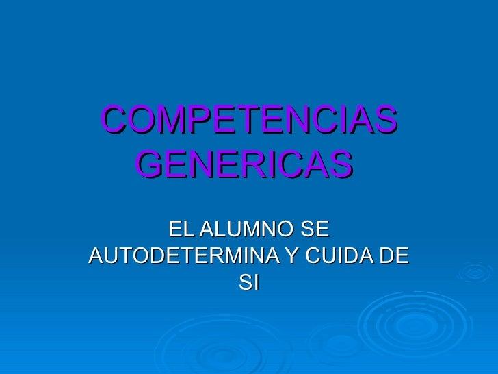 COMPETENCIAS GENERICAS   EL ALUMNO SE AUTODETERMINA Y CUIDA DE SI