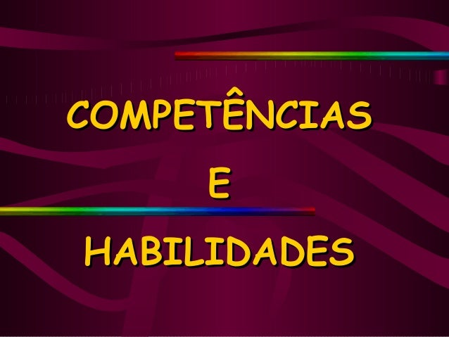 COMPETÊNCIASCOMPETÊNCIAS EE HABILIDADESHABILIDADES