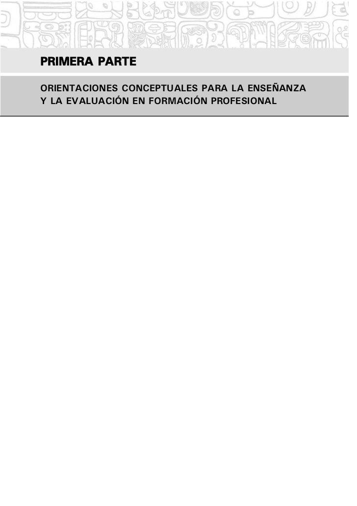 PRIMERA PARTEORIENTACIONES CONCEPTUALES PARA LA ENSEÑANZAY LA EVALUACIÓN EN FORMACIÓN PROFESIONAL
