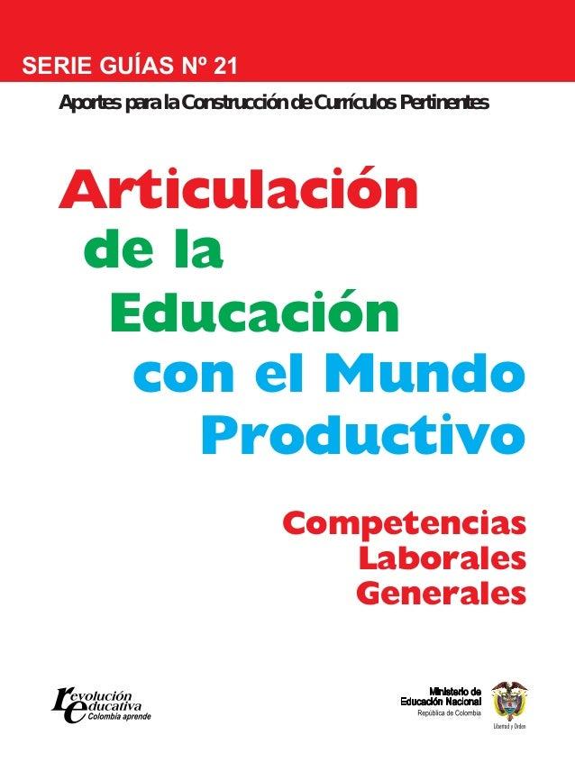 con el Mundo Productivo Articulación SERIE GUÍAS Nº 21 Aportes para la Construcción de Currículos Pertinentes Competencias...
