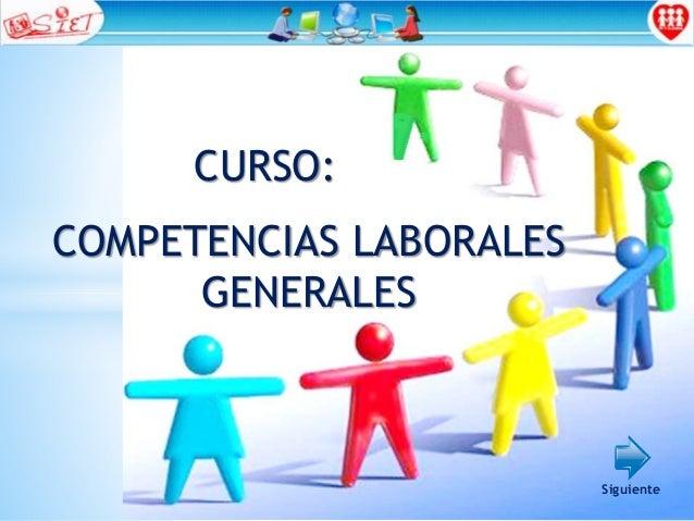 COMPETENCIAS LABORALES GENERALES CURSO: Siguiente