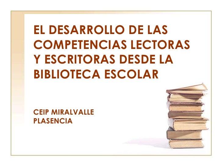 EL DESARROLLO DE LAS COMPETENCIAS LECTORAS Y ESCRITORAS DESDE LA BIBLIOTECA ESCOLAR  CEIP MIRALVALLE PLASENCIA