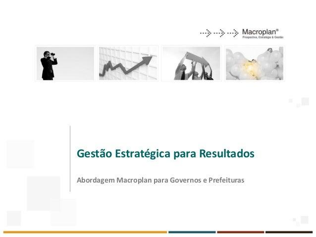 Gestão Estratégica para Resultados Abordagem Macroplan para Governos e Prefeituras