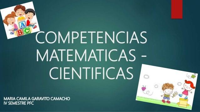 COMPETENCIAS MATEMATICAS - CIENTIFICAS MARIA CAMILA GARAVITO CAMACHO IV SEMESTRE PFC