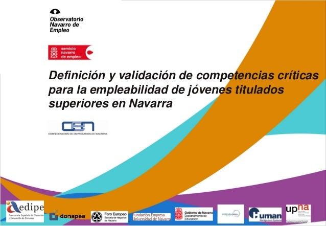 Definición y validación de competencias críticaspara la empleabilidad de jóvenes tituladossuperiores en Navarra