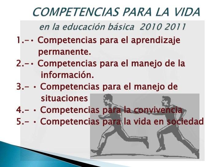 COMPETENCIAS PARA LA VIDAen la educación básica  2010 2011<br />1.-• Competencias para el aprendizaje    <br />        per...