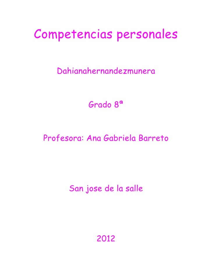 Competencias personales    Dahianahernandezmunera            Grado 8ª Profesora: Ana Gabriela Barreto       San jose de la...