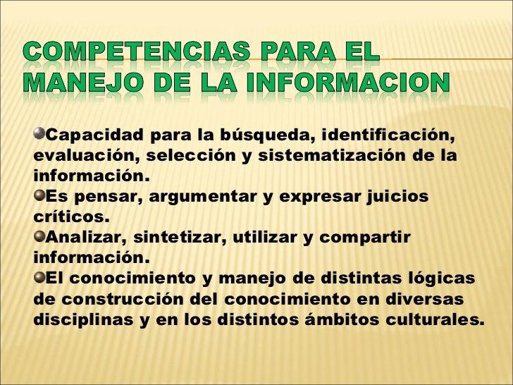 <ul><li>Capacidad para la búsqueda, identificación, evaluación, selección y sistematización de la información. </li></ul><...