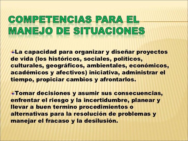 <ul><li>La capacidad para organizar y diseñar proyectos de vida (los históricos, sociales, políticos, culturales, geográfi...